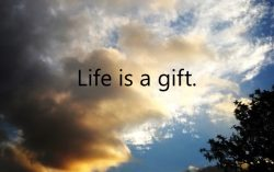 This touched me: Life Is a Gift