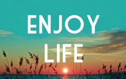 Enjoy life NOW . . . it has an expiry date!