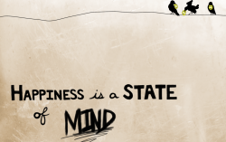 Happiness is a state of mind!