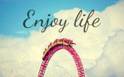 We just have today: So Be Happy and Enjoy Life